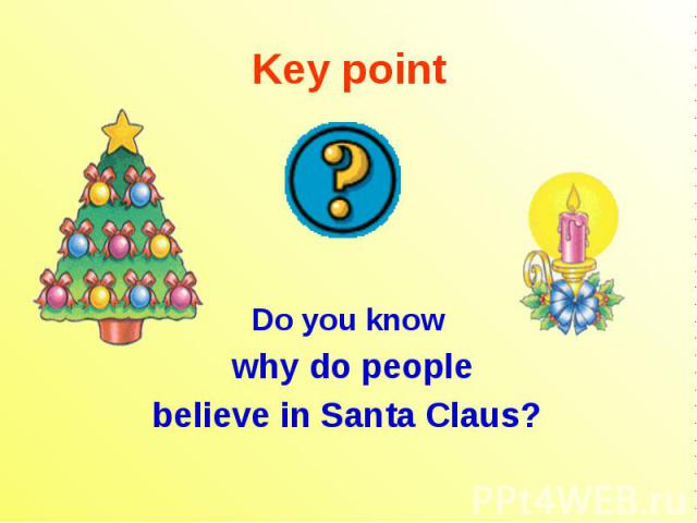 Key point Do you know why do people believe in Santa Claus?