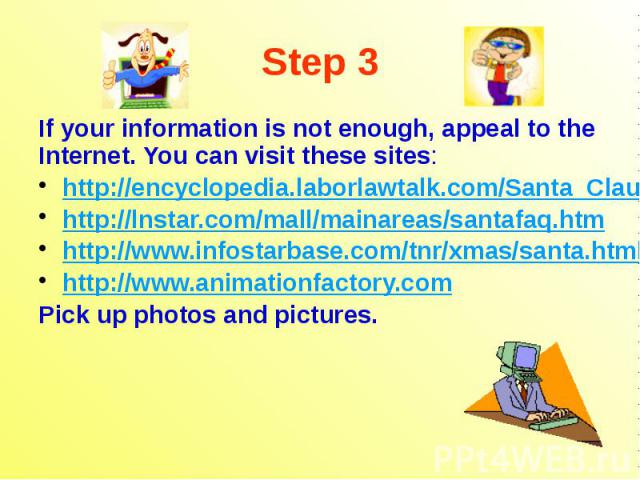 Step 3 If your information is not enough, appeal to the Internet. You can visit these sites: http://encyclopedia.laborlawtalk.com/Santa_Claus http://lnstar.com/mall/mainareas/santafaq.htm http://www.infostarbase.com/tnr/xmas/santa.html http://www.an…