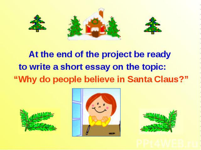"At the end of the project be ready to write a short essay on the topic: ""Why do people believe in Santa Claus?"""