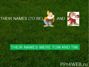 THEIR NAMES WERE TOM AND TIM.