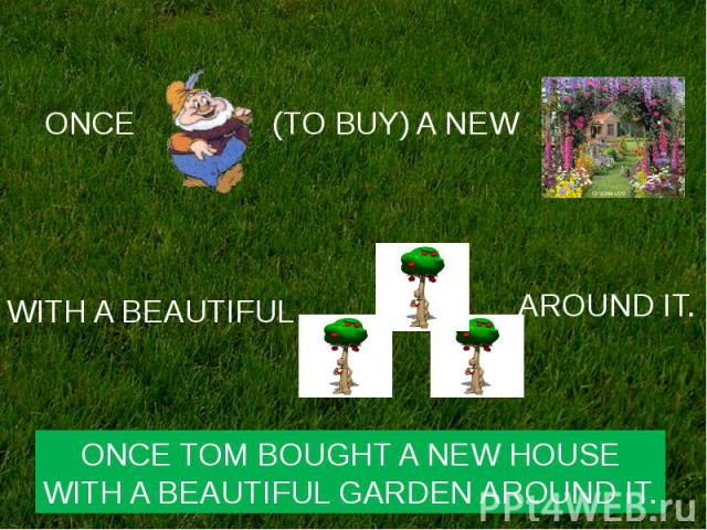 ONCE TOM BOUGHT A NEW HOUSEWITH A BEAUTIFUL GARDEN AROUND IT.