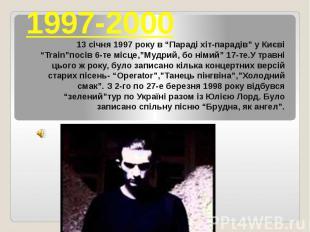 """1997-2000 13 січня 1997 року в """"Параді хіт-парадів"""" у Києві """"Train""""посів 6-те мі"""