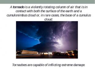 A tornado is a violently rotating column of air that is in contact with both the