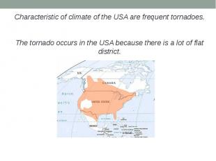 Characteristic of climate of the USA are frequent tornadoes.Characteristic of cl
