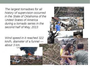 The largest tornadoes for all history of supervision occurred in the State of Ok
