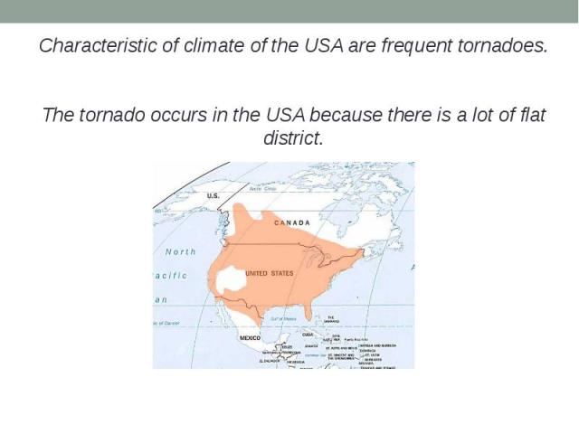 Characteristic of climate of the USA are frequent tornadoes.Characteristic of climate of the USA are frequent tornadoes.The tornado occurs in the USA because there is a lot of flat district.