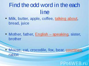 Find the odd word in the each line Milk, butter, apple, coffee, talking about, b