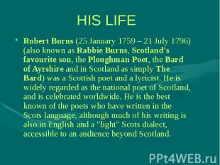 Robert Burns (25 January 1759 – 21 July 1796) (also known as Rabbie Burns, Scotl