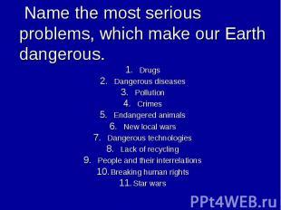 Drugs Drugs Dangerous diseases Pollution Crimes Endangered animals New local war