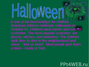 is one of the best holidays for children. American children celebrate Halloween