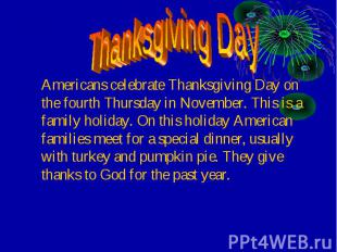Americans celebrate Thanksgiving Day on the fourth Thursday in November. This is