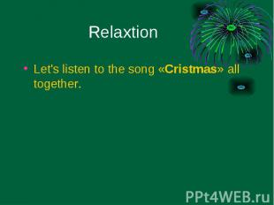 Let's listen to the song «Cristmas» all together. Let's listen to the song «Cris