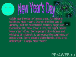 celebrates the start of a new year. Americans celebrate New Year's Day on the fi
