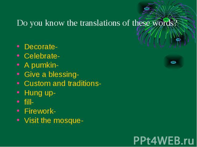Decorate- Decorate- Celebrate- A pumkin- Give a blessing- Custom and traditions- Hung up- fill- Firework- Visit the mosque-