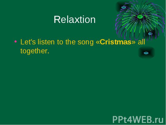 Let's listen to the song «Cristmas» all together. Let's listen to the song «Cristmas» all together.