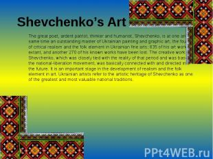 Shevchenko's ArtThe great poet, ardent patriot, thinker and humanist, Shevchenko
