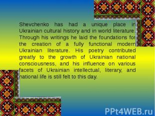 Shevchenko has had a unique place in Ukrainian cultural history and in world lit