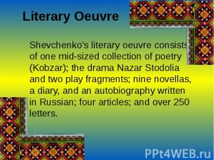 Literary OeuvreShevchenko's literary oeuvre consists of one mid-sized collection