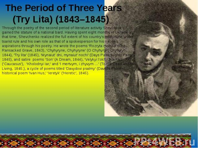 The Period of Three Years (Try Lita) (1843–1845) Through the poetry of the second period of literature activity Shevchenko gained the stature of a national bard. Having spent eight months in Ukraine at that time, Shevchenko realized the full extent …