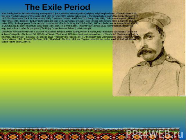 The Exile PeriodIn his 'bootleg booklets' he continued writing autobiographical, lyrical, narrative, historical, political, religious, and philosophical poems. Of special interest is his long poem 'Moskaleva krynytsia' (The Soldier's Well,…
