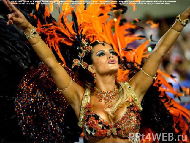 К концу 19 века карнавал Рио-де-Жанейро стал очень популярен и проявлялся в трёх основных формах: кордау («веревка», когда участники карнавала выстраиваются узким рядом), уличный или карнавальный блок (выстраиваются прямоугольником) и раншу (дефиле …