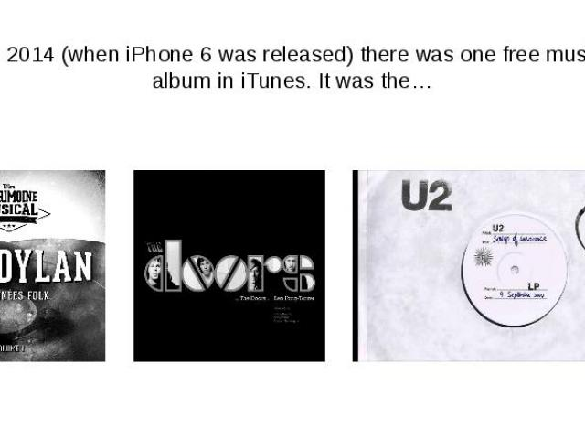 In 2014 (when iPhone 6 was released) there was one free music album in iTunes. It was the…