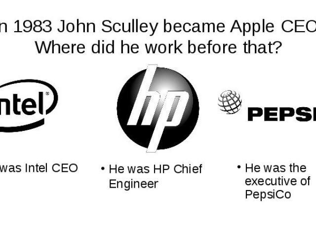 In 1983 John Sculley became Apple CEO. Where did he work before that? He was the executive of PepsiCo