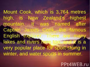 Mount Cook, which is 3,764 metres high, is New Zealand's highest mountain. It wa