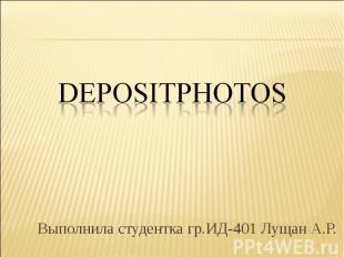 DEPOSITPHOTOS Выполнила студентка гр.ИД-401 Лущан А.Р.