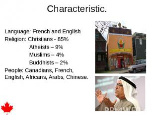 Characteristic. Language: French and English Religion: Christians - 85% Atheists