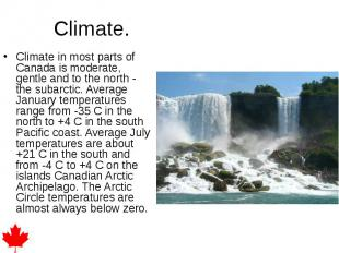 Climate in most parts of Canada is moderate, gentle and to the north - the subar