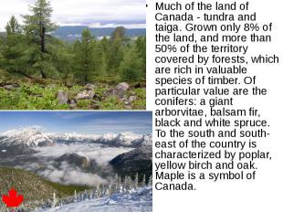 Much of the land of Canada - tundra and taiga. Grown only 8% of the land, and mo