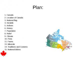 Plan: 1. Canada 2. Location of Canada 3. National flag 4. Heraldic 5. Anthem 6.