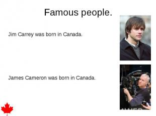 Famous people. Jim Carrey was born in Canada. James Cameron was born in Canada.