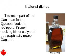 National dishes. The main part of the Canadian food - Quebec food, as recipes of
