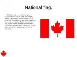 National flag. The state flag was confirmed by the Canadian Parliament in 1964,