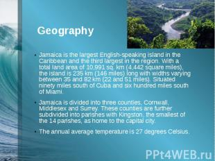 GeographyJamaica is the largest English-speaking island in the Caribbean and the