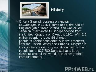 History Once aSpanish possession known asSantiago, in 1655 it came u