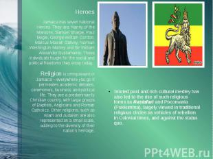 HeroesHeroesJamaica has seven National Heroes. They are: Nanny of the Maroons, S