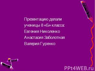 Презентацию делали Презентацию делали ученицы 8 «Б» класса: Евгения Николенко Ан