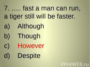 7. ..... fast a man can run, a tiger still will be faster. 7. ..... fast a man c