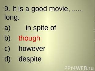 9. It is a good movie, ..... long. 9. It is a good movie, ..... long. in spite o