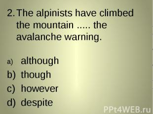 The alpinists have climbed the mountain ..... the avalanche warning. The alpinis