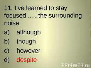 11. I've learned to stay focused ..... the surrounding noise. 11. I've learned t