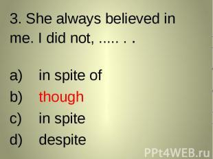 3. She always believed in me. I did not, ..... . . 3. She always believed in me.