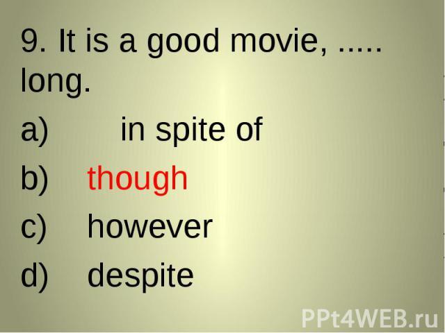 9. It is a good movie, ..... long. 9. It is a good movie, ..... long. in spite ofthoughhoweverdespite