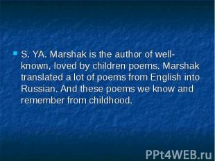 S. YA. Marshak is the author of well-known, loved by children poems. Marshak tra