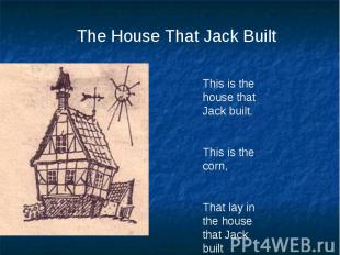 The House That Jack BuiltThis is the house that Jack built.This is the corn,That