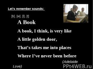 Let's remember sounds: [b], [w], [l], [t] A BookA book, I think, is very likeA l