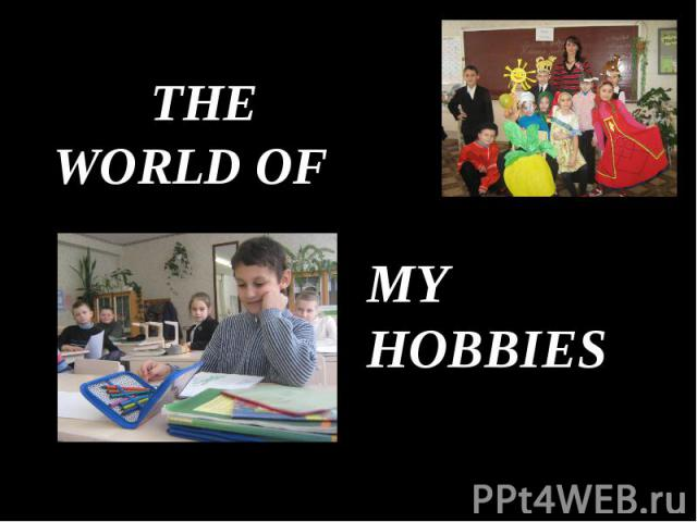 The world of my hobbies